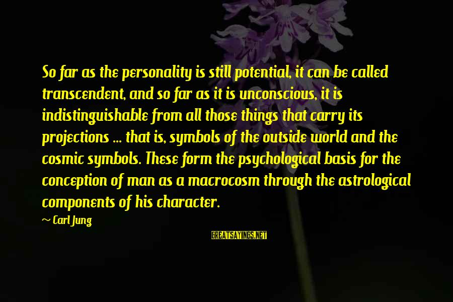 Macrocosm Sayings By Carl Jung: So far as the personality is still potential, it can be called transcendent, and so