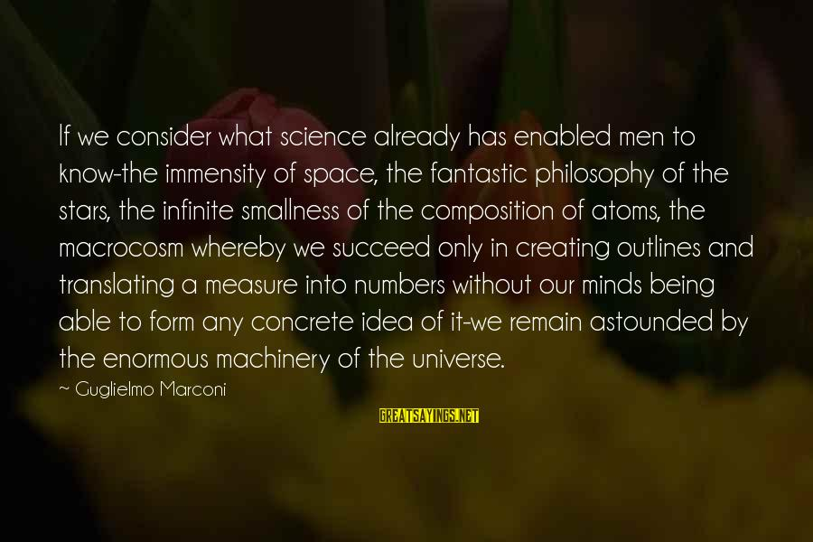 Macrocosm Sayings By Guglielmo Marconi: If we consider what science already has enabled men to know-the immensity of space, the