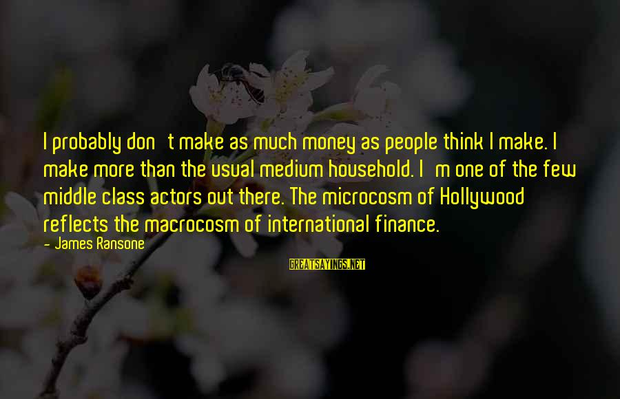 Macrocosm Sayings By James Ransone: I probably don't make as much money as people think I make. I make more