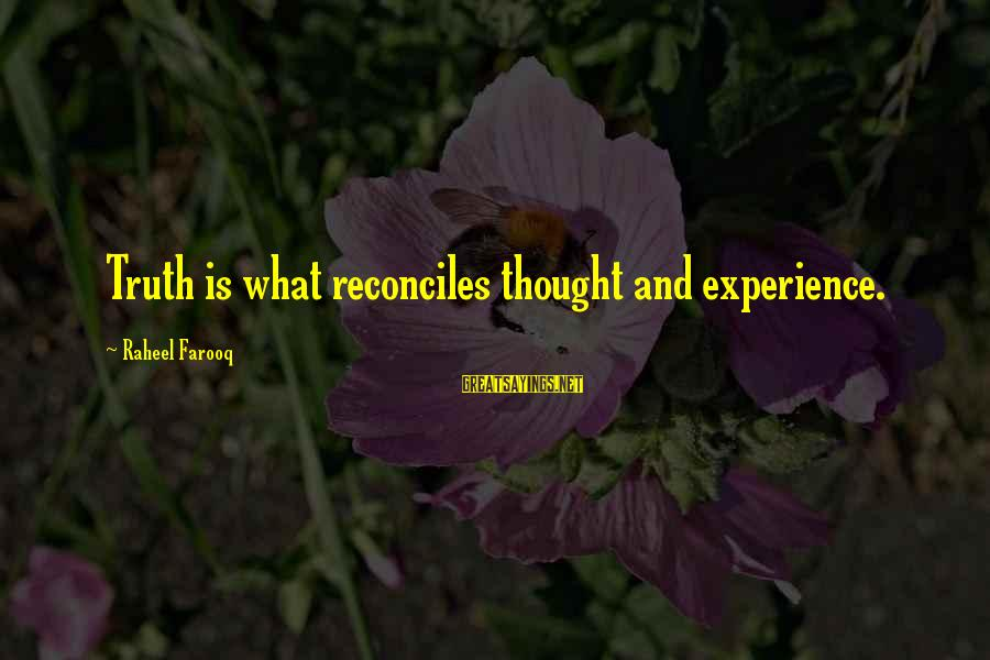 Macrocosm Sayings By Raheel Farooq: Truth is what reconciles thought and experience.