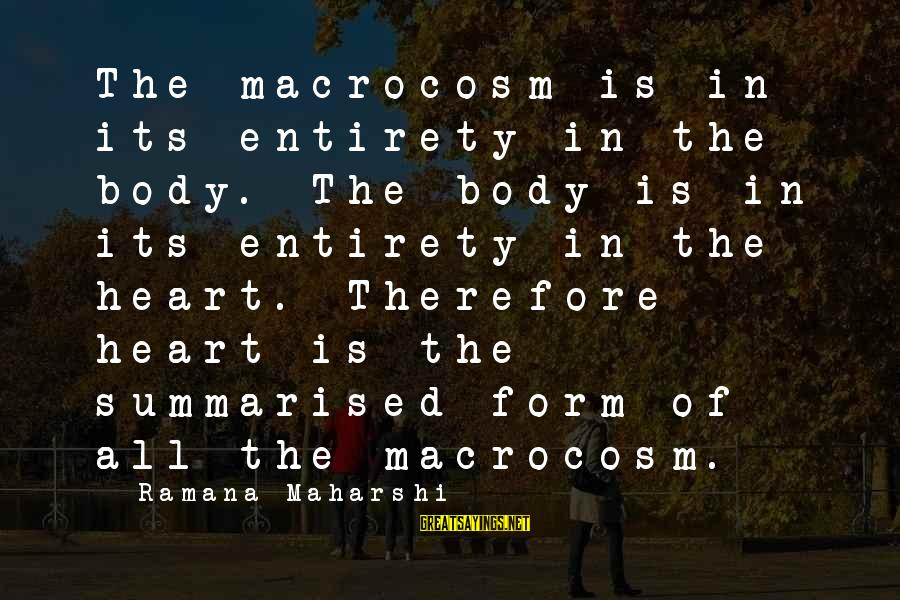 Macrocosm Sayings By Ramana Maharshi: The macrocosm is in its entirety in the body. The body is in its entirety