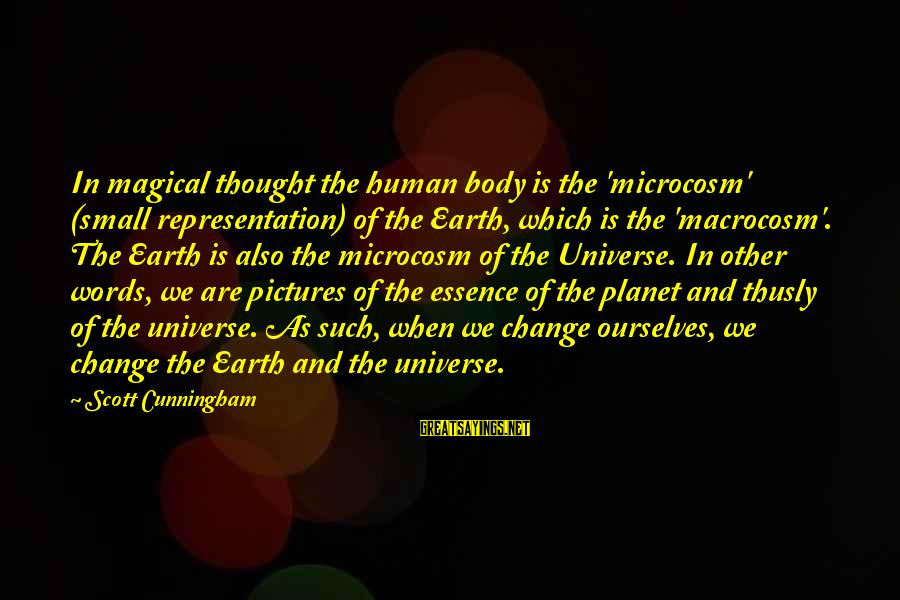 Macrocosm Sayings By Scott Cunningham: In magical thought the human body is the 'microcosm' (small representation) of the Earth, which