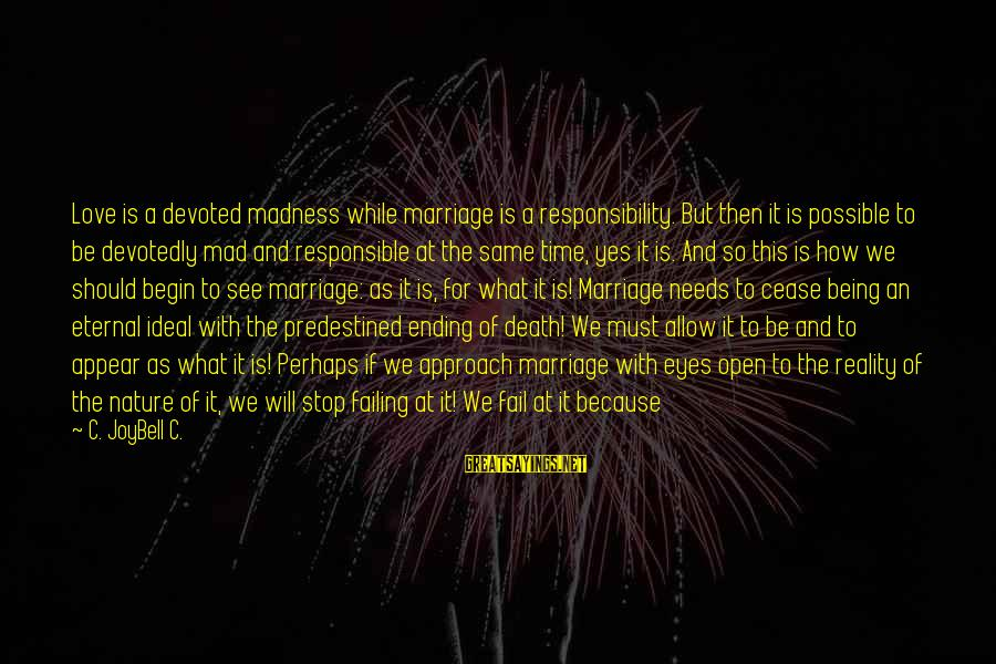 Mad For Love Sayings By C. JoyBell C.: Love is a devoted madness while marriage is a responsibility. But then it is possible