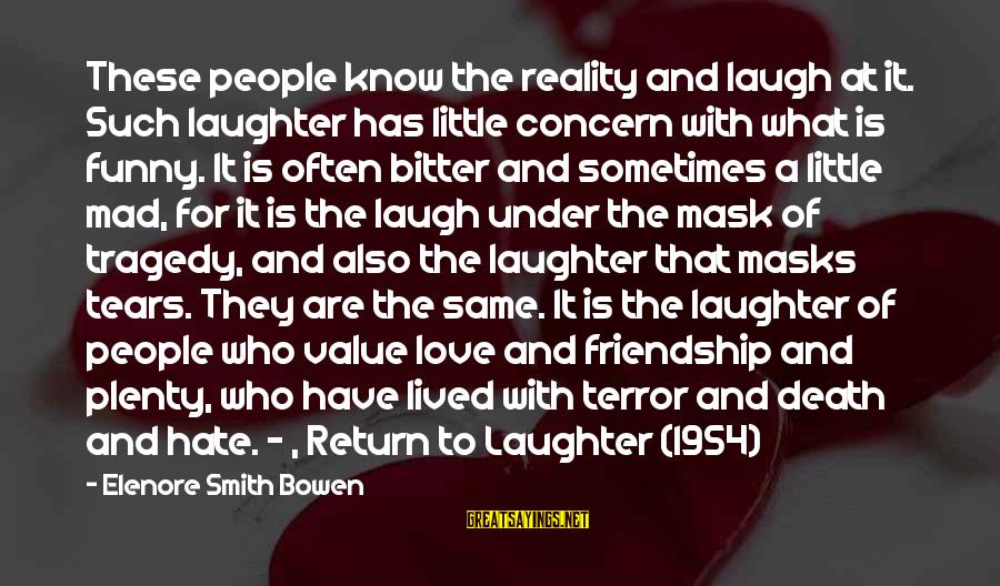 Mad For Love Sayings By Elenore Smith Bowen: These people know the reality and laugh at it. Such laughter has little concern with