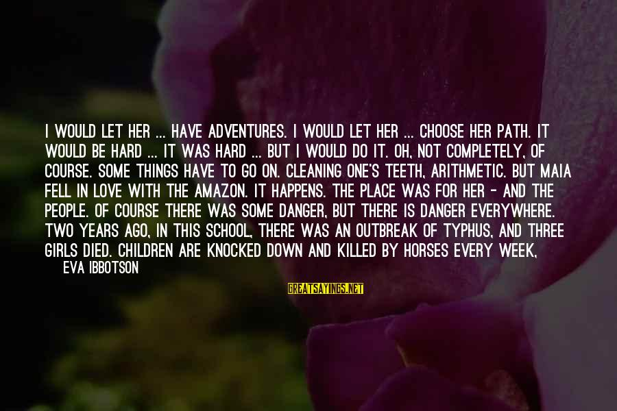 Mad For Love Sayings By Eva Ibbotson: I would let her ... have adventures. I would let her ... choose her path.