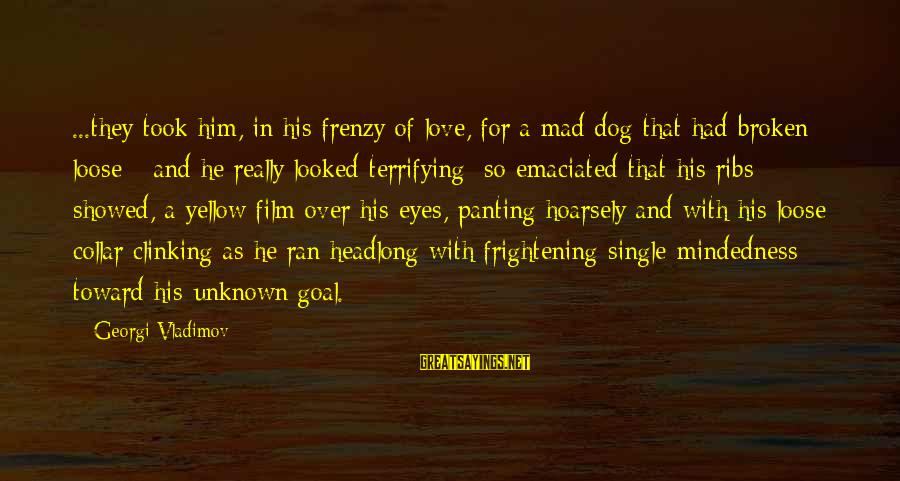 Mad For Love Sayings By Georgi Vladimov: ...they took him, in his frenzy of love, for a mad dog that had broken