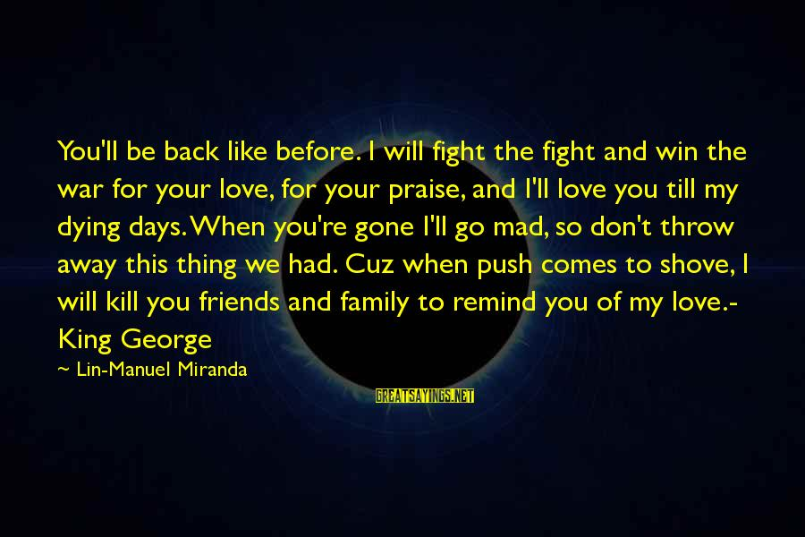 Mad For Love Sayings By Lin-Manuel Miranda: You'll be back like before. I will fight the fight and win the war for