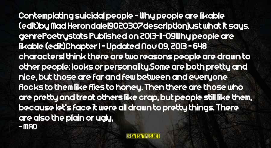 Mad For Love Sayings By MAD: Contemplating suicidal people - Why people are likable (edit)by Mad Herondale19020307descriptionjust what it says. genrePoetrystats