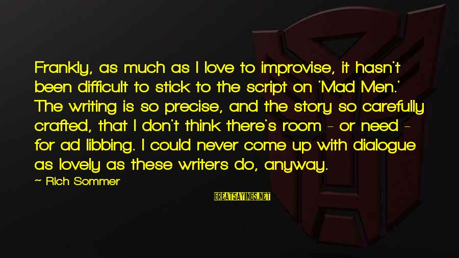 Mad For Love Sayings By Rich Sommer: Frankly, as much as I love to improvise, it hasn't been difficult to stick to