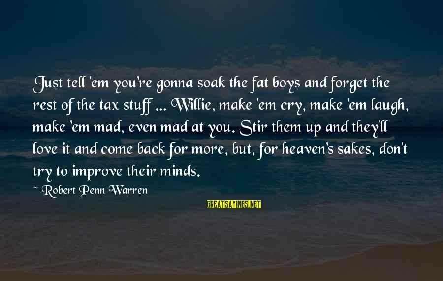 Mad For Love Sayings By Robert Penn Warren: Just tell 'em you're gonna soak the fat boys and forget the rest of the
