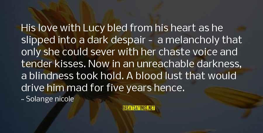 Mad For Love Sayings By Solange Nicole: His love with Lucy bled from his heart as he slipped into a dark despair
