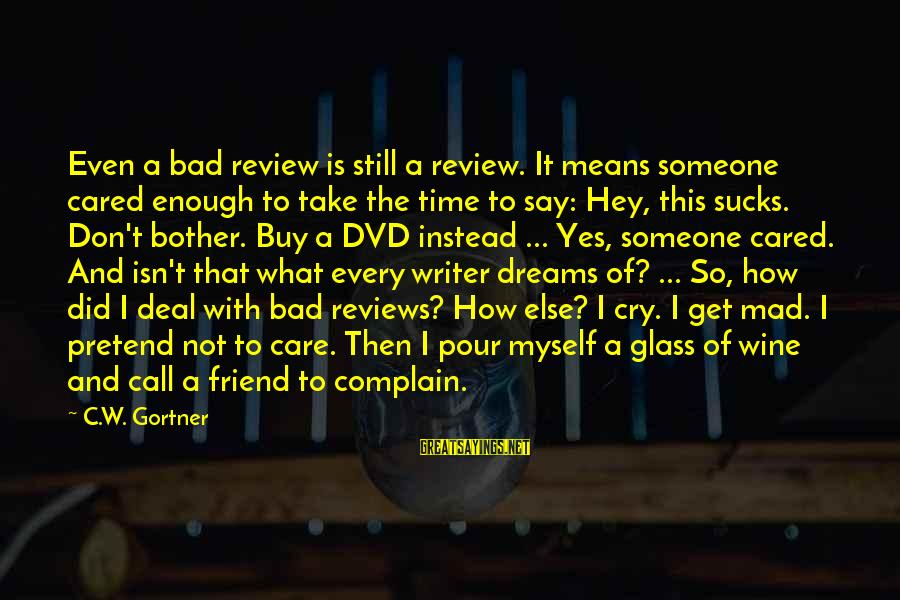 Mad With Someone Sayings By C.W. Gortner: Even a bad review is still a review. It means someone cared enough to take