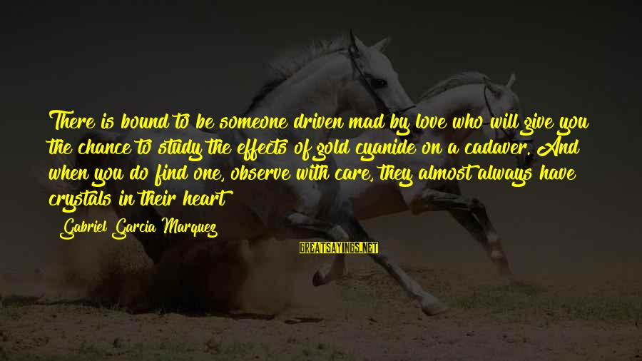Mad With Someone Sayings By Gabriel Garcia Marquez: There is bound to be someone driven mad by love who will give you the