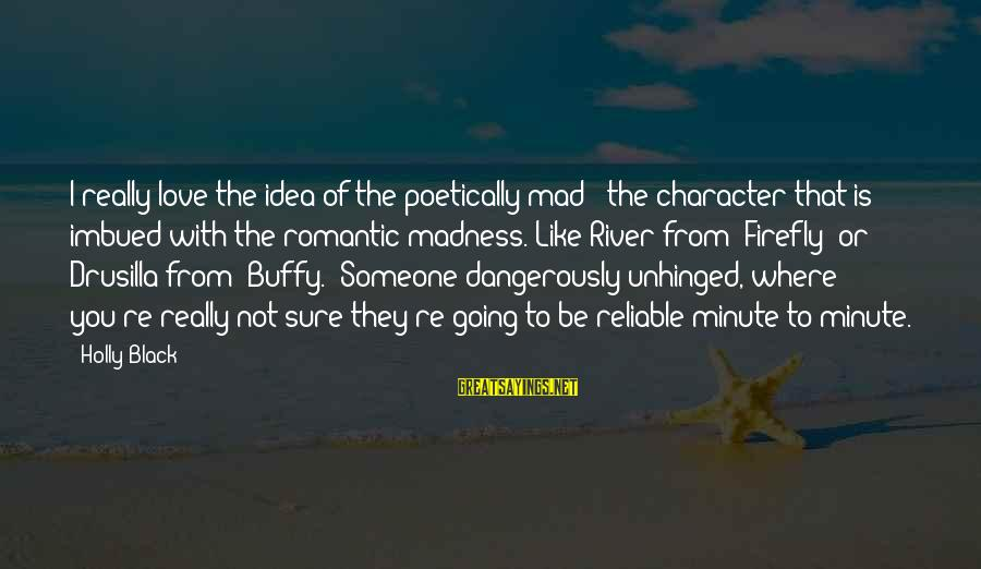 Mad With Someone Sayings By Holly Black: I really love the idea of the poetically mad - the character that is imbued