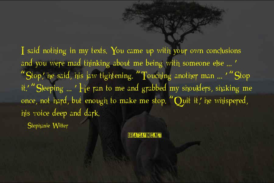 Mad With Someone Sayings By Stephanie Witter: I said nothing in my texts. You came up with your own conclusions and you