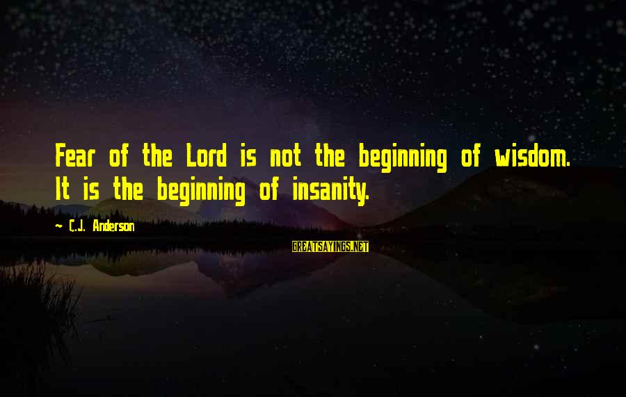 Madaling Magsawa Sayings By C.J. Anderson: Fear of the Lord is not the beginning of wisdom. It is the beginning of