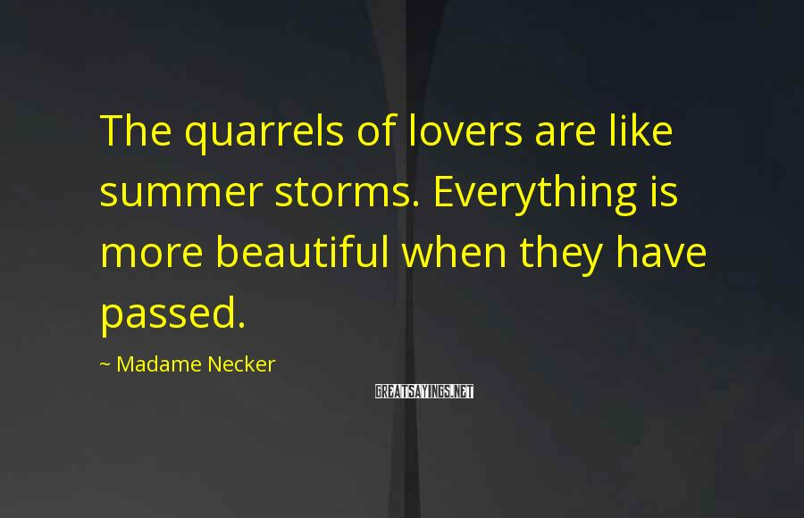 Madame Necker Sayings: The quarrels of lovers are like summer storms. Everything is more beautiful when they have