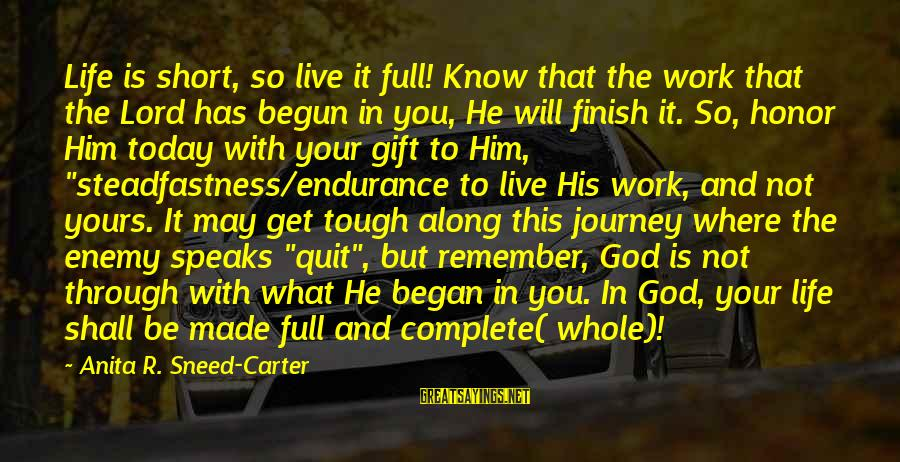 Made For Each Other Short Sayings By Anita R. Sneed-Carter: Life is short, so live it full! Know that the work that the Lord has