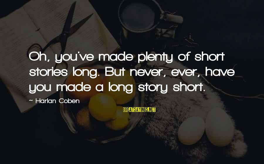 Made For Each Other Short Sayings By Harlan Coben: Oh, you've made plenty of short stories long. But never, ever, have you made a