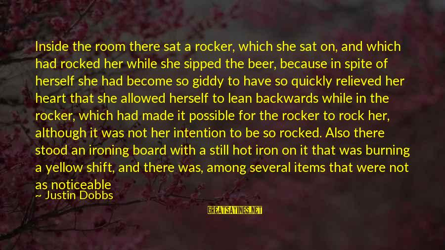 Made For Each Other Short Sayings By Justin Dobbs: Inside the room there sat a rocker, which she sat on, and which had rocked