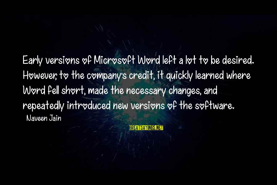Made For Each Other Short Sayings By Naveen Jain: Early versions of Microsoft Word left a lot to be desired. However, to the company's