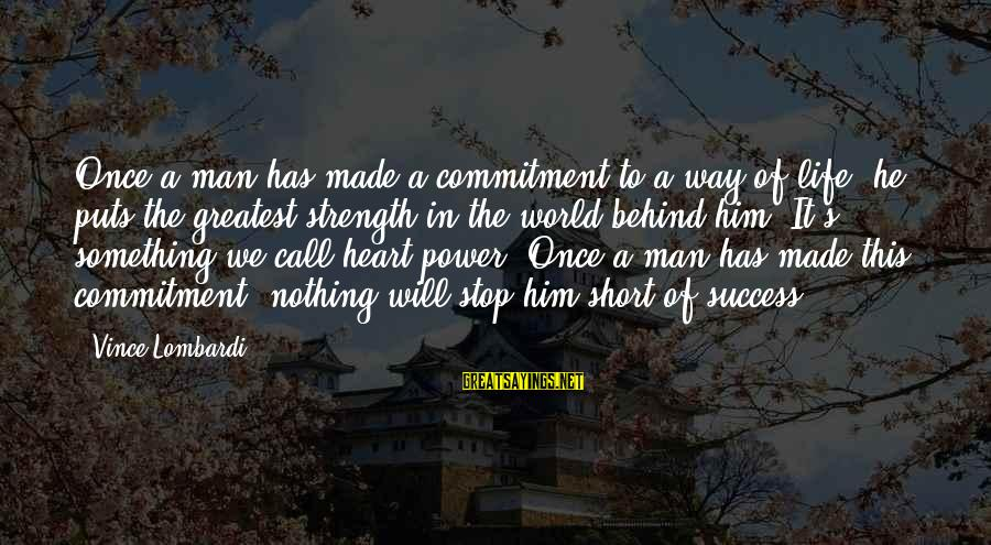 Made For Each Other Short Sayings By Vince Lombardi: Once a man has made a commitment to a way of life, he puts the