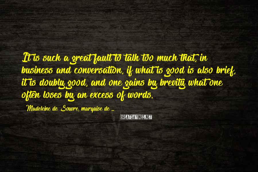 Madeleine De Souvre, Marquise De ... Sayings: It is such a great fault to talk too much that, in business and conversation,