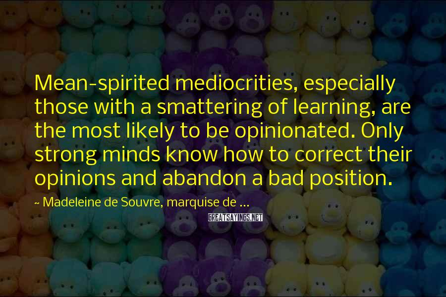 Madeleine De Souvre, Marquise De ... Sayings: Mean-spirited mediocrities, especially those with a smattering of learning, are the most likely to be