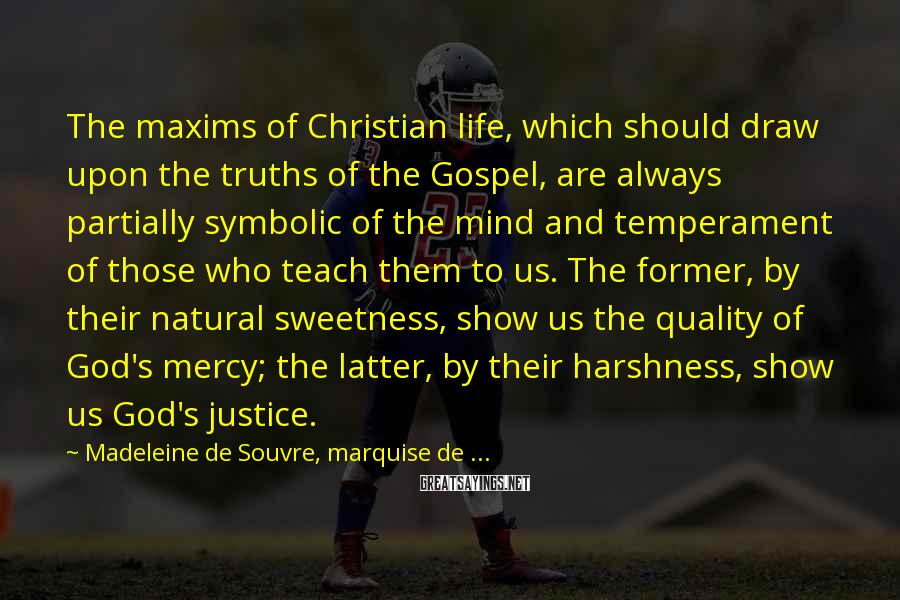 Madeleine De Souvre, Marquise De ... Sayings: The maxims of Christian life, which should draw upon the truths of the Gospel, are