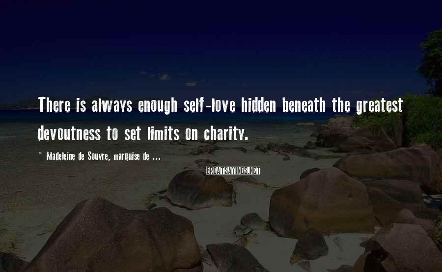 Madeleine De Souvre, Marquise De ... Sayings: There is always enough self-love hidden beneath the greatest devoutness to set limits on charity.
