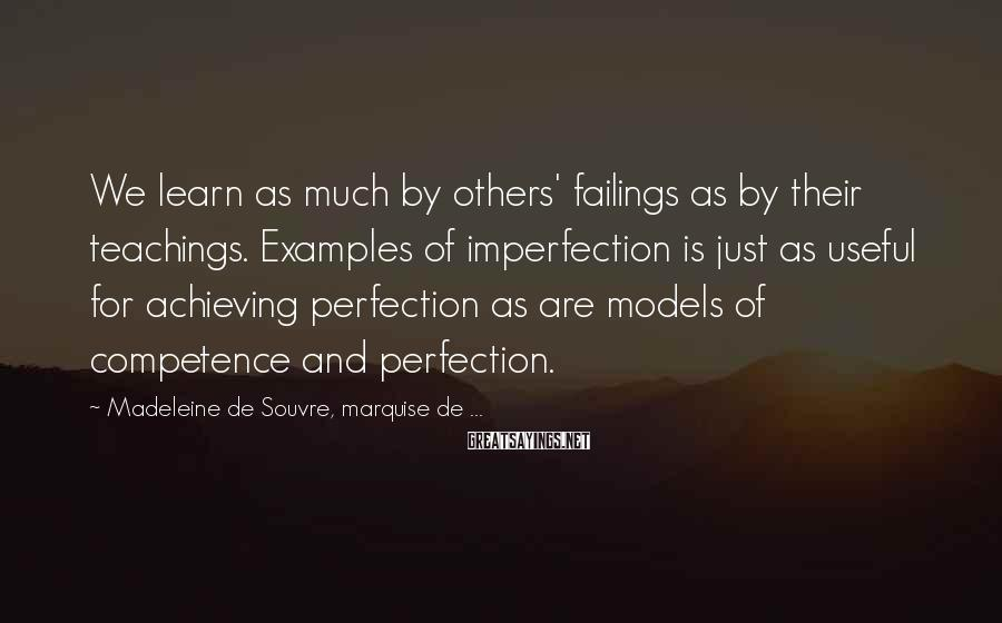 Madeleine De Souvre, Marquise De ... Sayings: We learn as much by others' failings as by their teachings. Examples of imperfection is