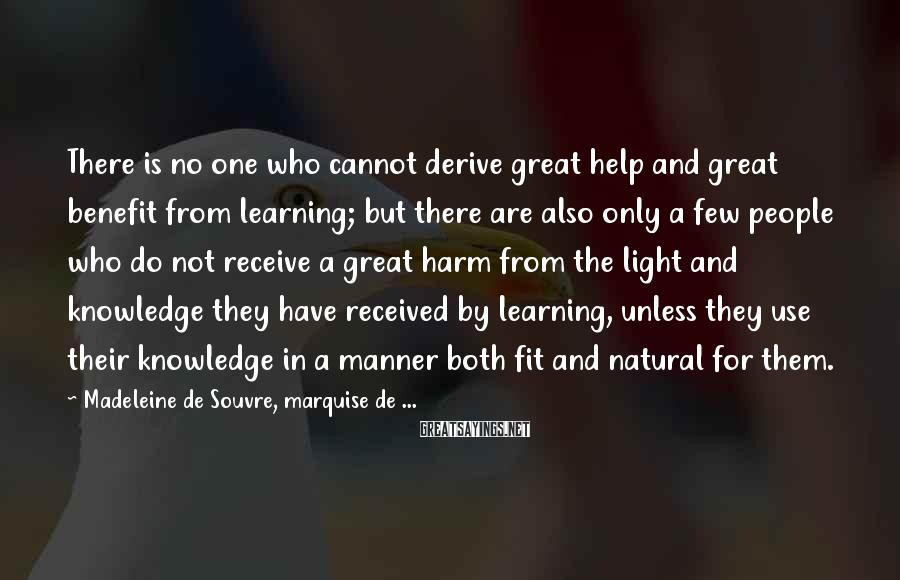 Madeleine De Souvre, Marquise De ... Sayings: There is no one who cannot derive great help and great benefit from learning; but