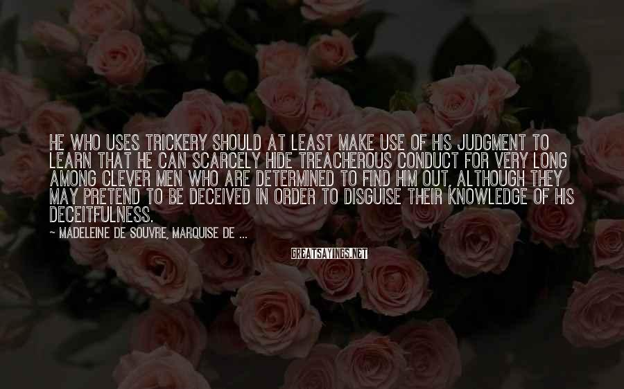 Madeleine De Souvre, Marquise De ... Sayings: He who uses trickery should at least make use of his judgment to learn that