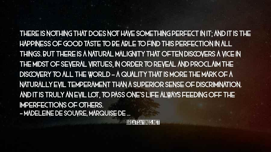 Madeleine De Souvre, Marquise De ... Sayings: There is nothing that does not have something perfect in it; and it is the