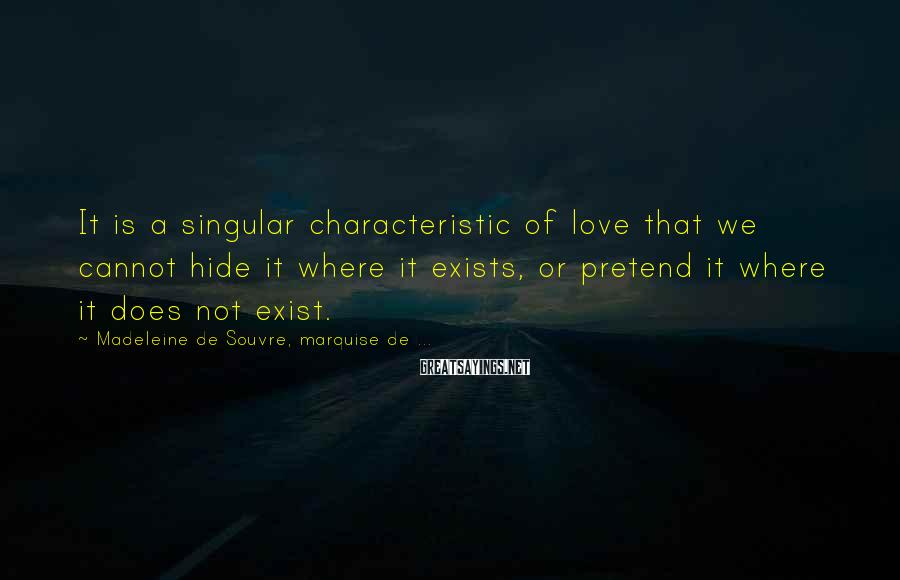 Madeleine De Souvre, Marquise De ... Sayings: It is a singular characteristic of love that we cannot hide it where it exists,