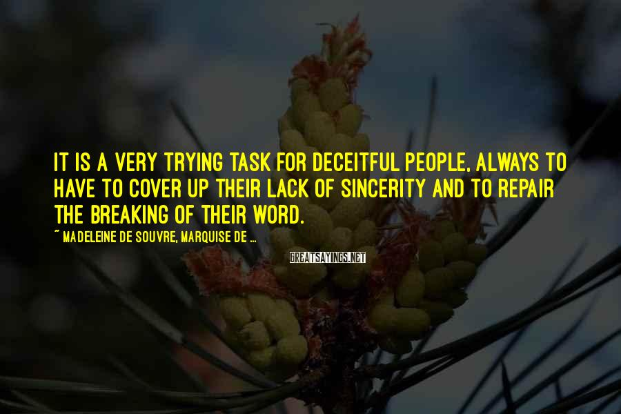 Madeleine De Souvre, Marquise De ... Sayings: It is a very trying task for deceitful people, always to have to cover up