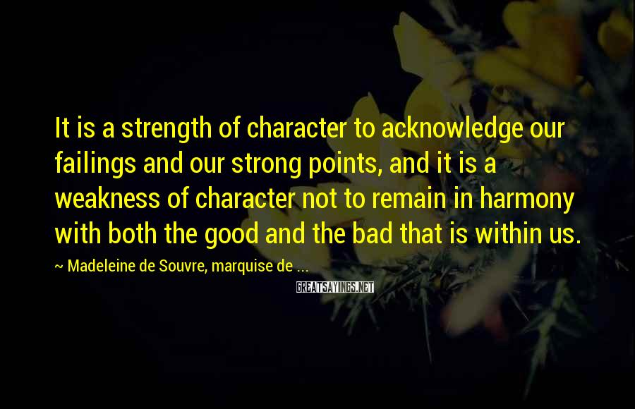 Madeleine De Souvre, Marquise De ... Sayings: It is a strength of character to acknowledge our failings and our strong points, and
