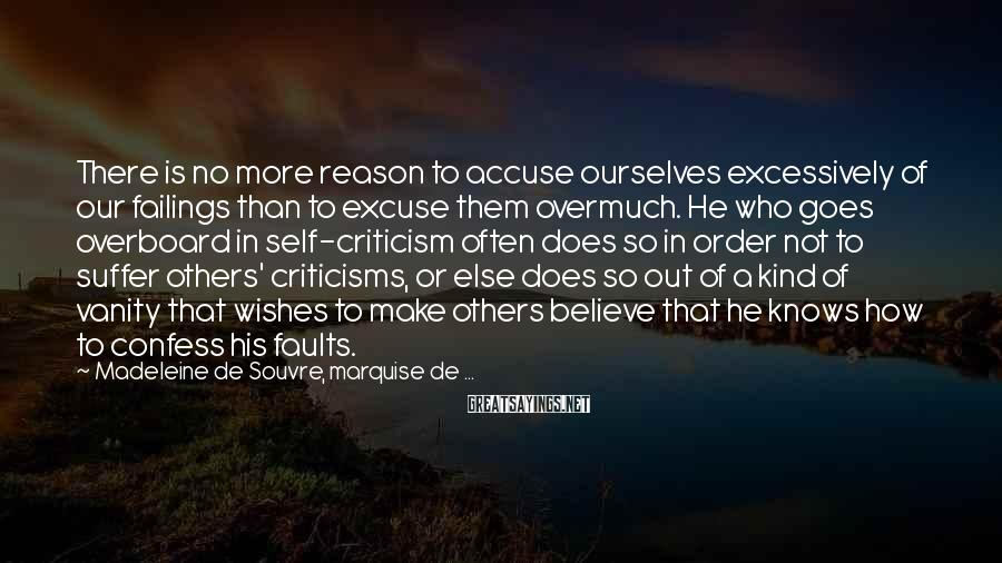 Madeleine De Souvre, Marquise De ... Sayings: There is no more reason to accuse ourselves excessively of our failings than to excuse