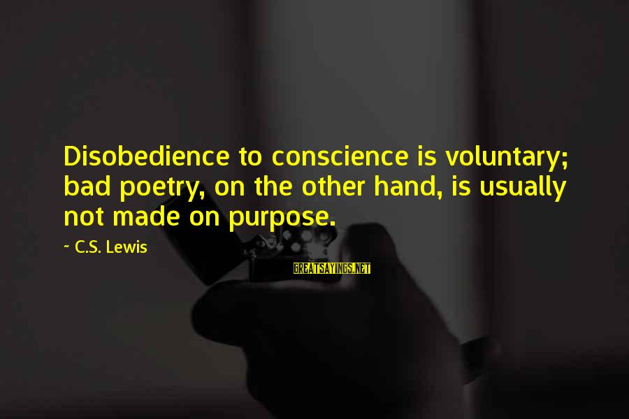 Made's Sayings By C.S. Lewis: Disobedience to conscience is voluntary; bad poetry, on the other hand, is usually not made