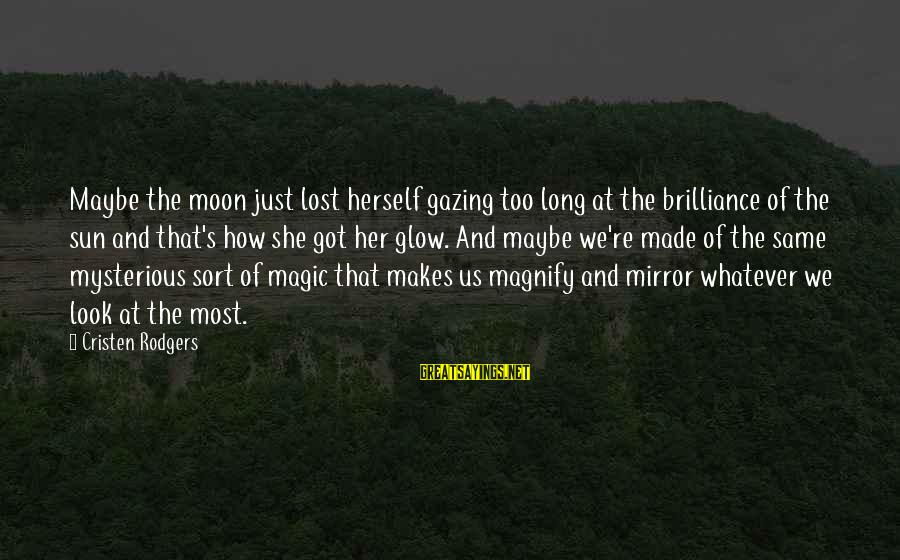 Made's Sayings By Cristen Rodgers: Maybe the moon just lost herself gazing too long at the brilliance of the sun