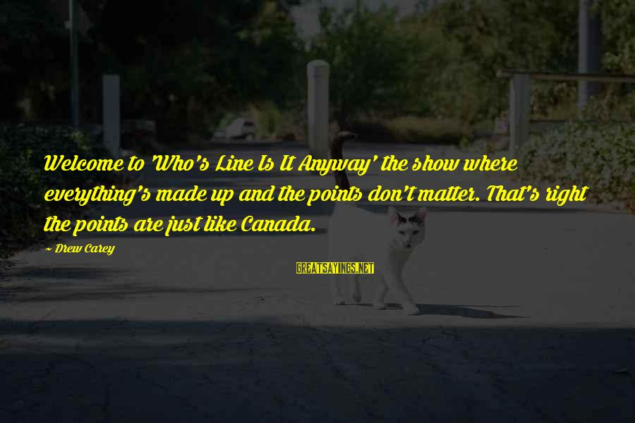 Made's Sayings By Drew Carey: Welcome to 'Who's Line Is It Anyway' the show where everything's made up and the
