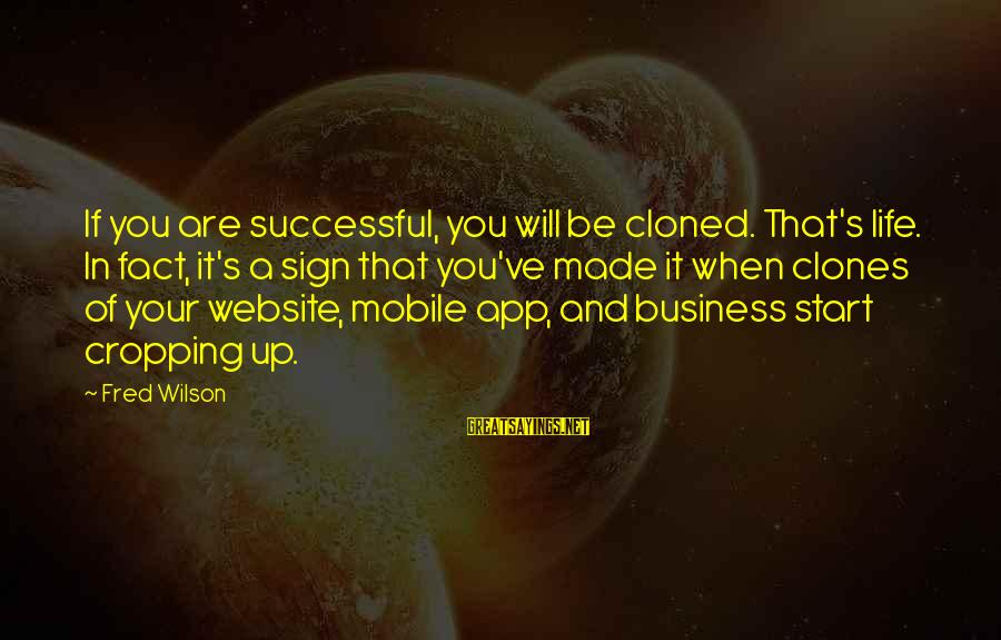 Made's Sayings By Fred Wilson: If you are successful, you will be cloned. That's life. In fact, it's a sign