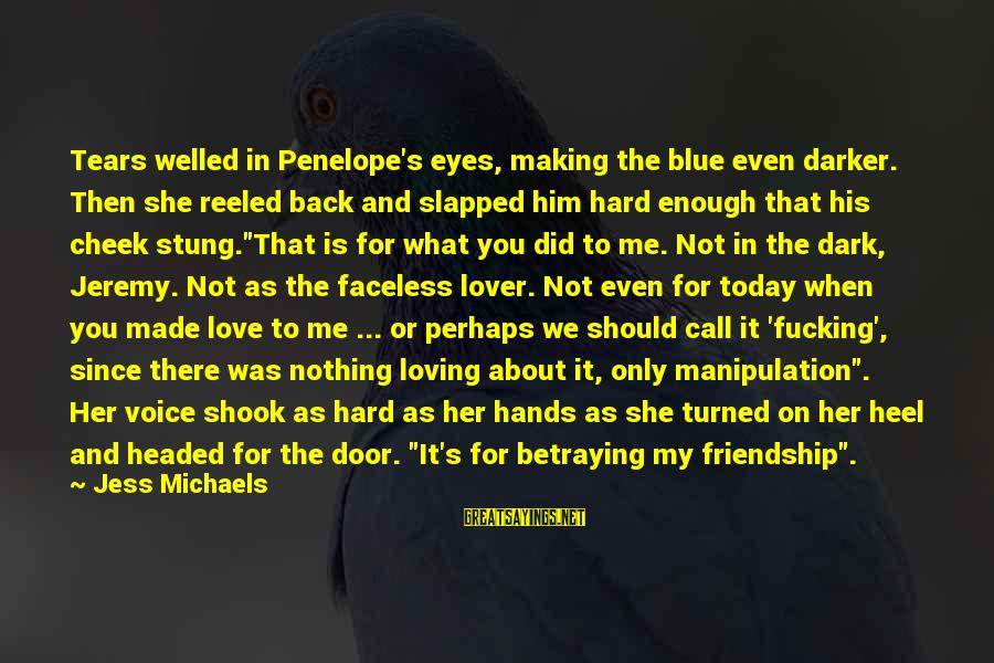 Made's Sayings By Jess Michaels: Tears welled in Penelope's eyes, making the blue even darker. Then she reeled back and