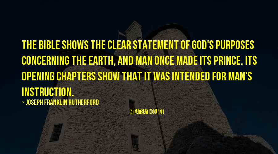 Made's Sayings By Joseph Franklin Rutherford: The Bible shows the clear statement of God's purposes concerning the earth, and man once