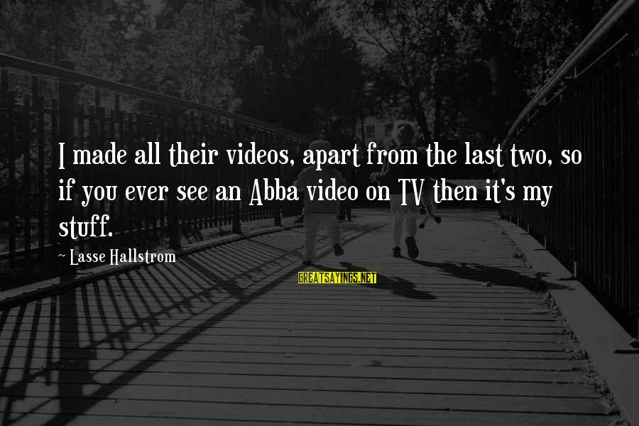 Made's Sayings By Lasse Hallstrom: I made all their videos, apart from the last two, so if you ever see
