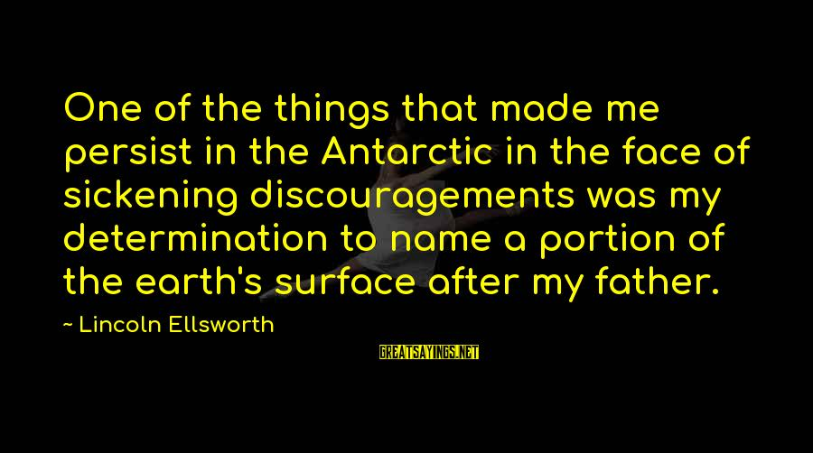 Made's Sayings By Lincoln Ellsworth: One of the things that made me persist in the Antarctic in the face of