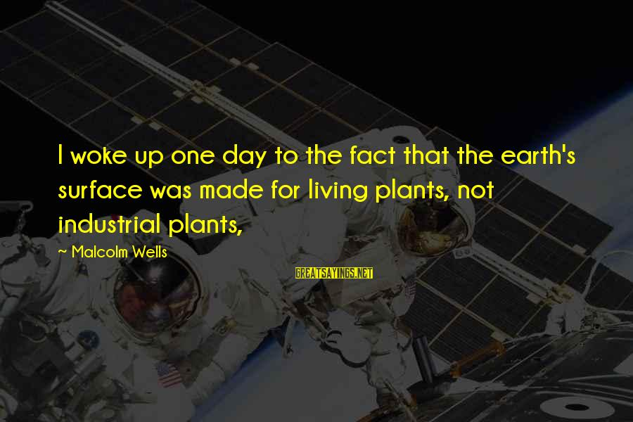 Made's Sayings By Malcolm Wells: I woke up one day to the fact that the earth's surface was made for