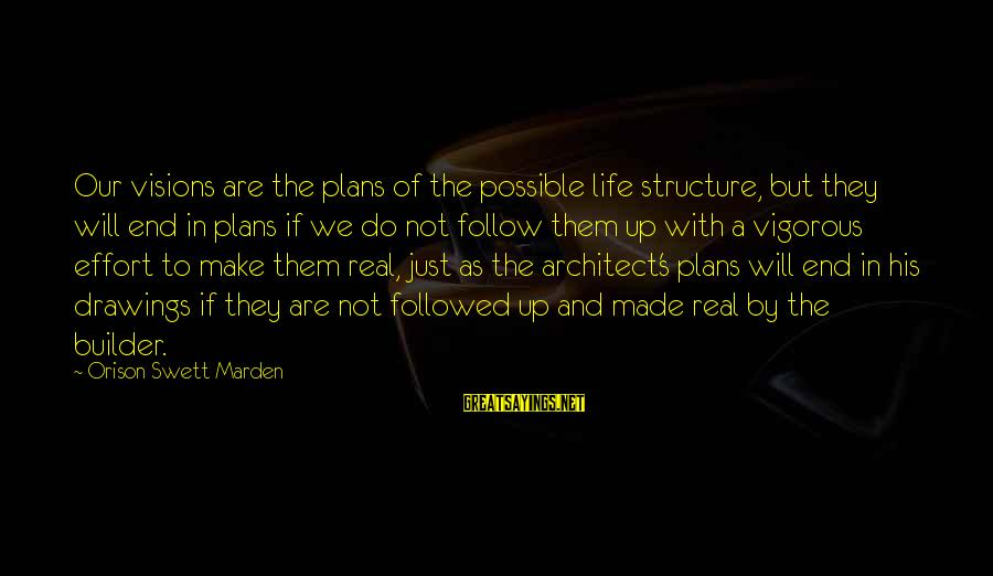 Made's Sayings By Orison Swett Marden: Our visions are the plans of the possible life structure, but they will end in