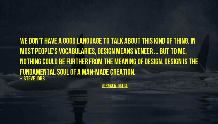 Made's Sayings By Steve Jobs: We don't have a good language to talk about this kind of thing. In most