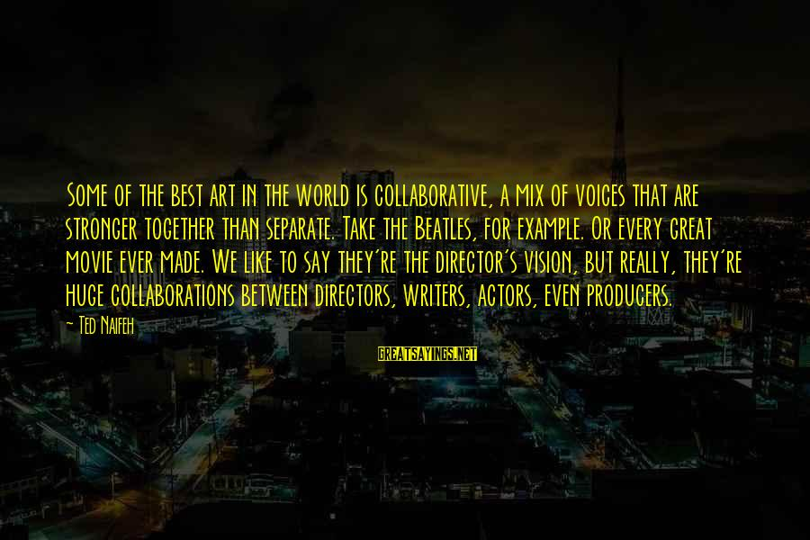 Made's Sayings By Ted Naifeh: Some of the best art in the world is collaborative, a mix of voices that